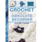 Crochet For The Absolute Beginner Book
